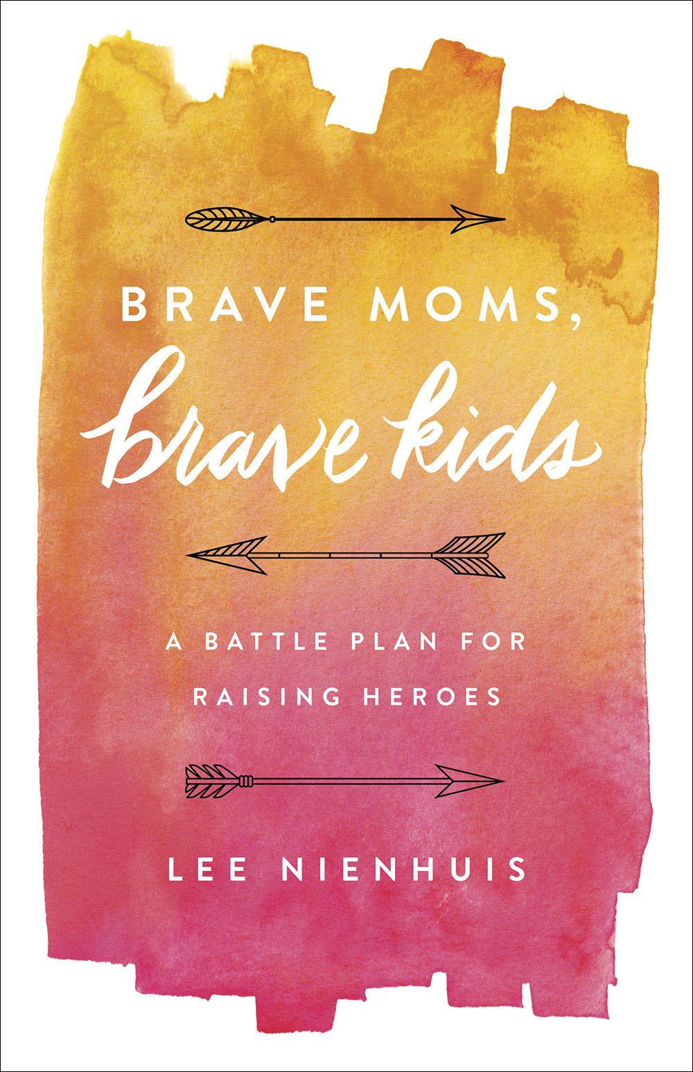 Brave Moms, Brave Kids A Battle Plan for Raising Heroes
