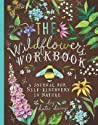 The Wildflower's Workbook: A Journal for Self-Discovery in Nature (Nature Journals, Self-Discovery Journals, Books about Mindfulness, Creativity Books, Guided Journal)