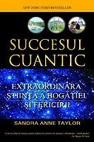 Succesul Cuantic- Extraordinara Stiinta a Bogatiei si Fericirii