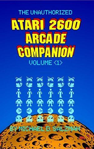 The Unauthorized Atari 2600 Arcade Companion Volume 1: 33 Of