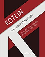 Kotlin for Android Developers: Learn Kotlin while developing an Android App