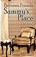 Sammy's Place (Between Friends, #3)