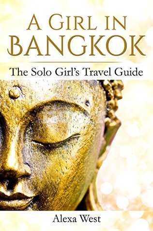 Bangkok: The Solo Girl's Travel Guide (2017/2018)