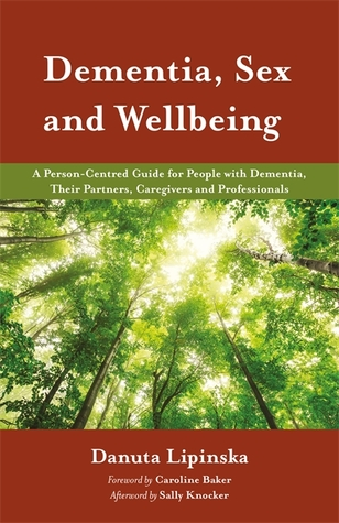 Dementia, Sex and Wellbeing: A Person-Centred Guide for People with Dementia, Their Partners, Caregivers and Professionals