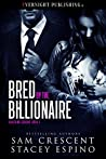 Bred by the Billionaire by Sam Crescent