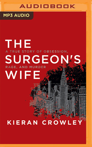 The Surgeon's Wife: A True Story of Obsession, Rage, and