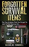 Forgotten Survival Items : The Top 25 Items That You Forgot To Add To Your Survival Kit...Until Now