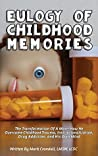 Eulogy of Childhood Memories: The Transformation of a Man-How He Overcame Childhood Trauma, Institutionalization, Drug Addiction, and His Own Mind.
