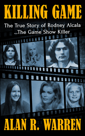 The Killing Game: The True Story of Rodney Alcala by Alan R