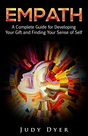 Empath: A Complete Guide for Developing Your Gift and