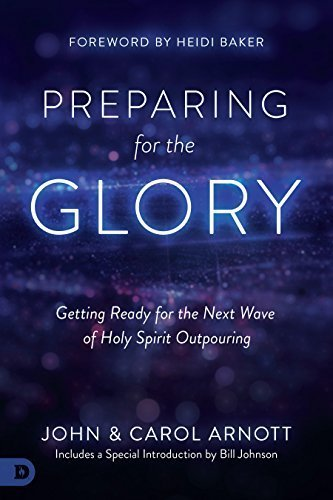 Preparing for the Glory Getting Ready for the Next Wave of Holy Spirit Outpouring