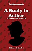 A Study in Aether: A Baker City Mystery (Elizabeth Book 1)