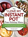 "The ""I Love My Instant Pot®"" Free Holiday Menu: From Maple Dill Carrots and Spiced Applesauce to Cherry-Rosemary Pork Tenderloin and Festive Fruitcake, ... Dishes--Made Easy! (""I Love My"" Series)"