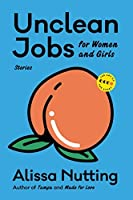 Unclean Jobs for Women and Girls: Stories (Art of the Story)