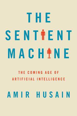 The Sentient Machine by Amir Husain