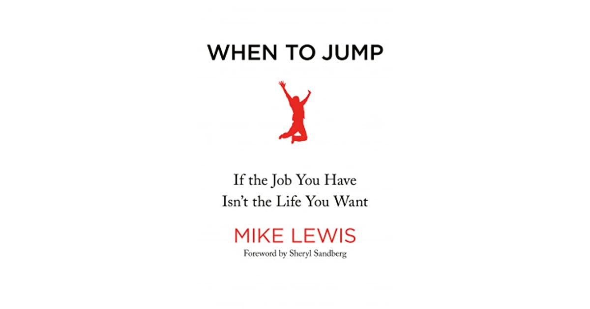 When To Jump If The Job You Have Isnt The Life You Want By Mike Lewis
