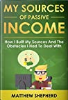 My Sources of passive income:How i built my sources and the obstacles i had to with