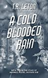 A Cold Blooded Rain by T.R. Leton