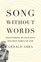 Song Without Words: Discovering My Deafness Halfway through Life (A Merloyd Lawrence Book)