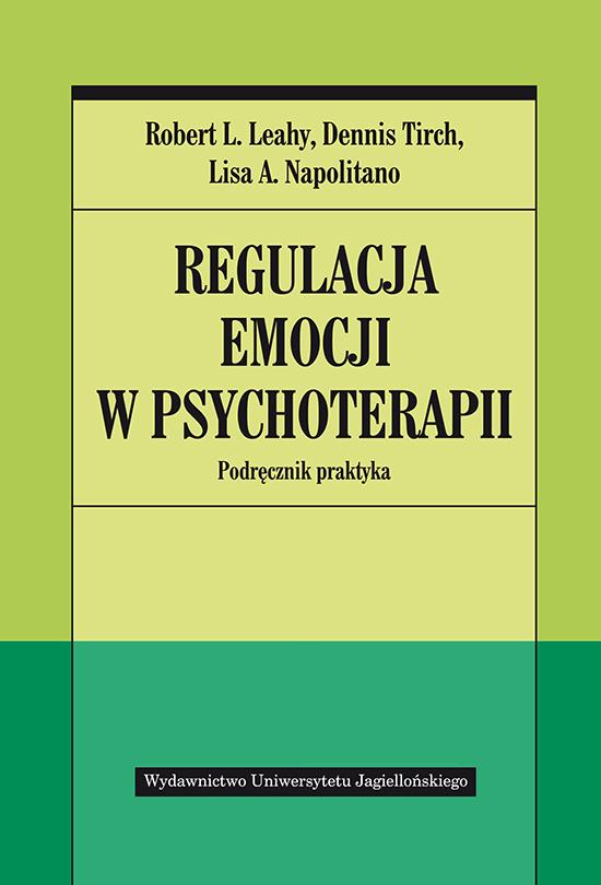 Regulacja emocji w psychoterapii. Podręcznik praktyka Robert L. Leahy