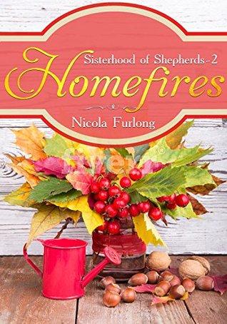 Homefires: A Novel of Family, Forgiveness & Food (The Sisterhood of Shepherds Book 2)