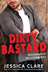 Dirty Bastard (Roughneck Billionaires, #3)
