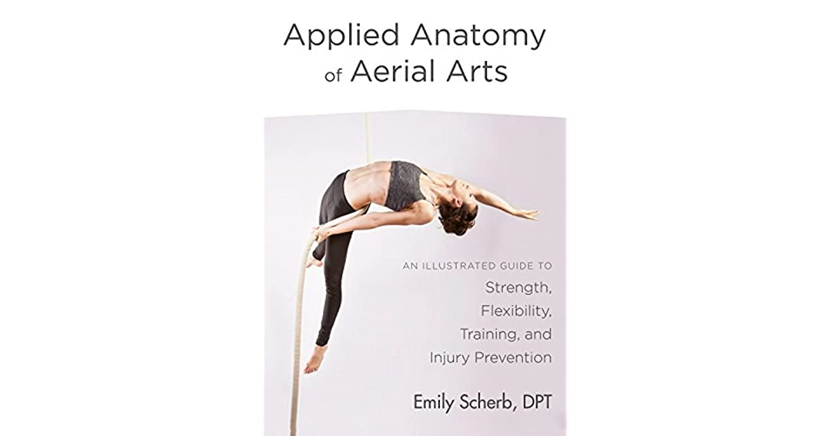 Applied Anatomy of Aerial Arts: An Illustrated Guide to ...
