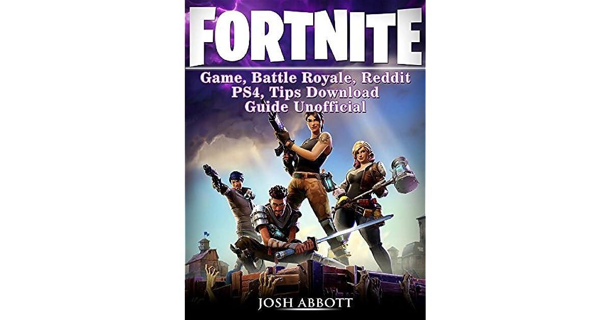 Fortnite Game, Battle Royale, Reddit, PS4, Tips, Download Guide