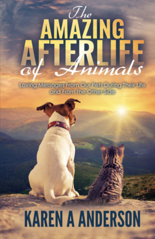 The Amazing Afterlife of Animals; Messages and Signs from our Pets on the Other Side