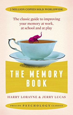 The Memory Book: The classic guide to improving your memory at work, at school and at play (Prelude Psychology Classics)