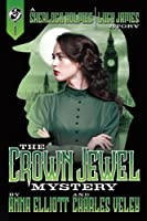 The Crown Jewel Mystery: A Sherlock Holmes and Lucy James Mystery (The Sherlock Holmes and Lucy James Mystery Series) (Volume 4)