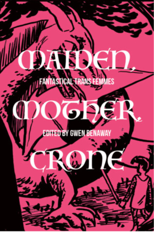 Maiden, Mother, and Crone by Gwen Benaway
