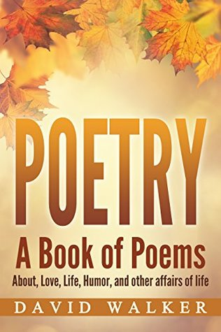 Poetry: A book of poems (Poetry, Poems,about love life and other affairs)