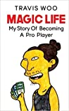 Magic Life - My Story Of Becoming A Pro Player by Travis Woo