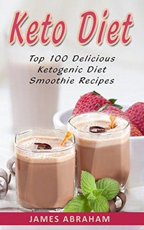 Keto Diet: Top 100 Delicious Ketogenic Diet Smoothie Recipes (Keto Diet Cookbook Book 5)