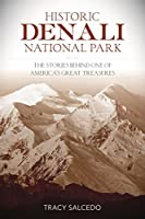 Historic Denali National Park and Preserve: The Stories Behind One of America's Great Treasures
