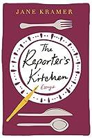 The Reporter's Kitchen: Essays