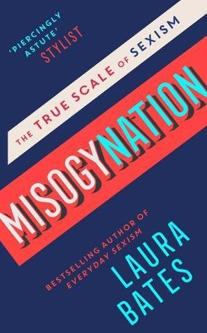 Misogynation: The True Scale of Sexism by Laura Bates