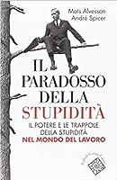 Il paradosso della stupidità. Il potere e le trappole della stupidità nel mondo del lavoro.