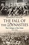 Book cover for The Fall of the Dynasties: The Collapse of the Old Order: 1905-1922