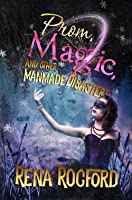 Prom, Magic, And Other Man-Made Disasters (Settfyrian Chronicles, #1)