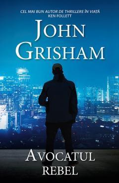 Avocatul rebel by John Grisham
