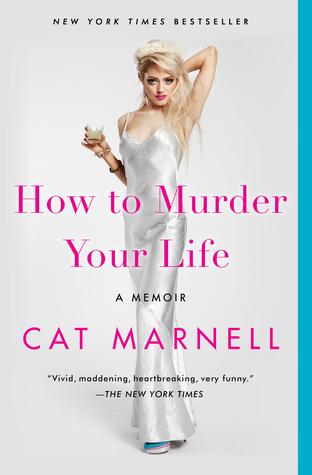How to Murder Your Life: A Memoir