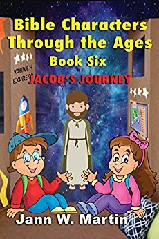 Bible Characters Through the Ages (Book Six) Jacob's Journey Jann W Martin