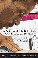 Gay Guerrilla: Julius Eastman and His Music (Eastman Studies in Music)