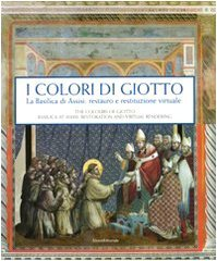 Colours of Giotto: The Basilica at Assisi: From Restoration to Virtual Rendering