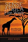 Sense Africa Five Ways: Short safari stories with an expert guide in southern Africa