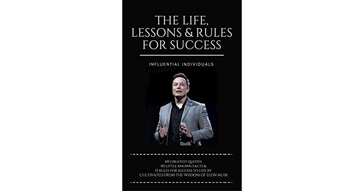 Elon Musk The Life Lessons Rules For Success 15 Rules For