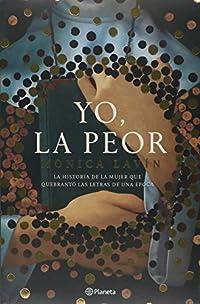 Yo, la peor (Sor Juana Ines de la Cruz)