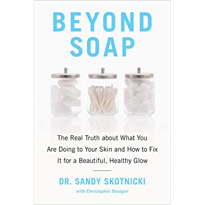 Beyond Soap: The Real Truth about What You Are Doing to Your Skin and How to Fix It for a Beautiful, Healthy Glow by Sandy Skotnicki